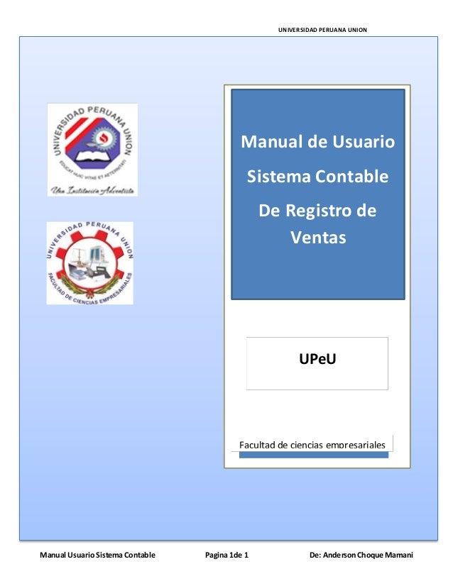 UNIVERSIDAD PERUANA UNION Manual Usuario Sistema Contable Pagina 1de 1 De: AndersonChoque Mamani Facultad de ciencias empr...
