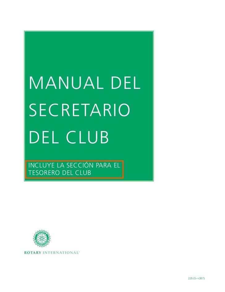 MANUAL DEL SECRETARIO DEL CLUB INCLUYE LA SECCIÓN PARA EL TESORERO DEL CLUB                                  229-ES—(907)
