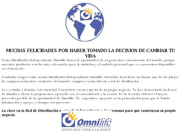 MUCHAS FELICIDADES POR HABER TOMADO LA DECISION DE CAMBIAR TU VIDA Como Distribuidor Independiente Omnilife tienes la opor...