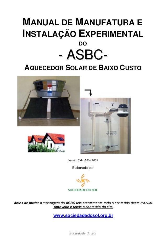 Sociedade do SolMANUAL DE MANUFATURA EINSTALAÇÃO EXPERIMENTALDO-- AASSBBCC--AQUECEDOR SOLAR DE BAIXO CUSTOVersão 3.0 - Jul...