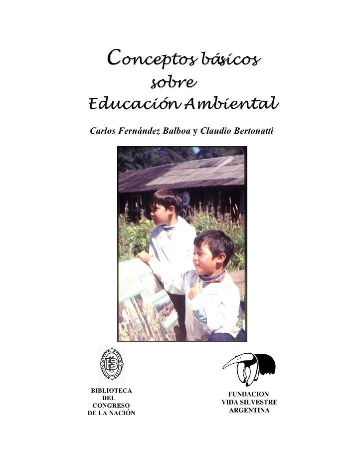 Conceptos básicos       sobre Educación Ambiental Carlos Fernández Balboa y Claudio Bertonatti      BIBLIOTECA     DEL  CO...