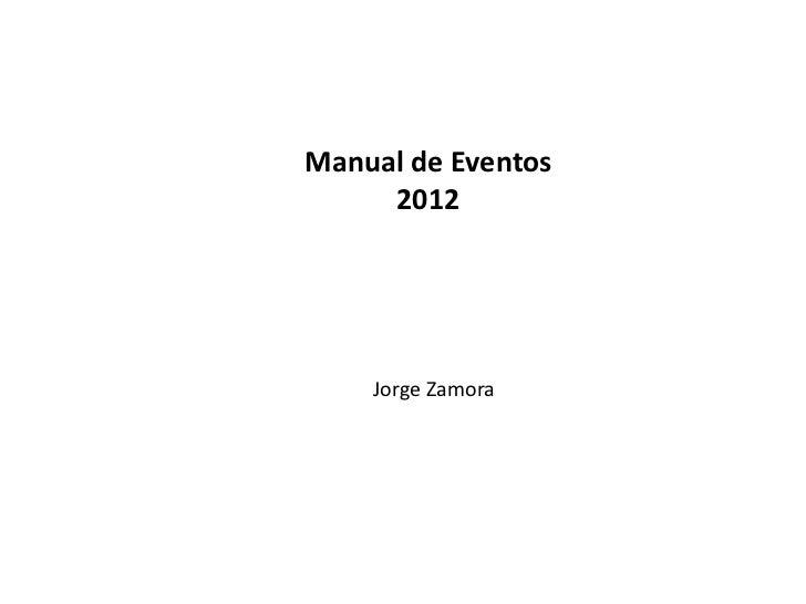 Manual de Eventos     2012    Jorge Zamora