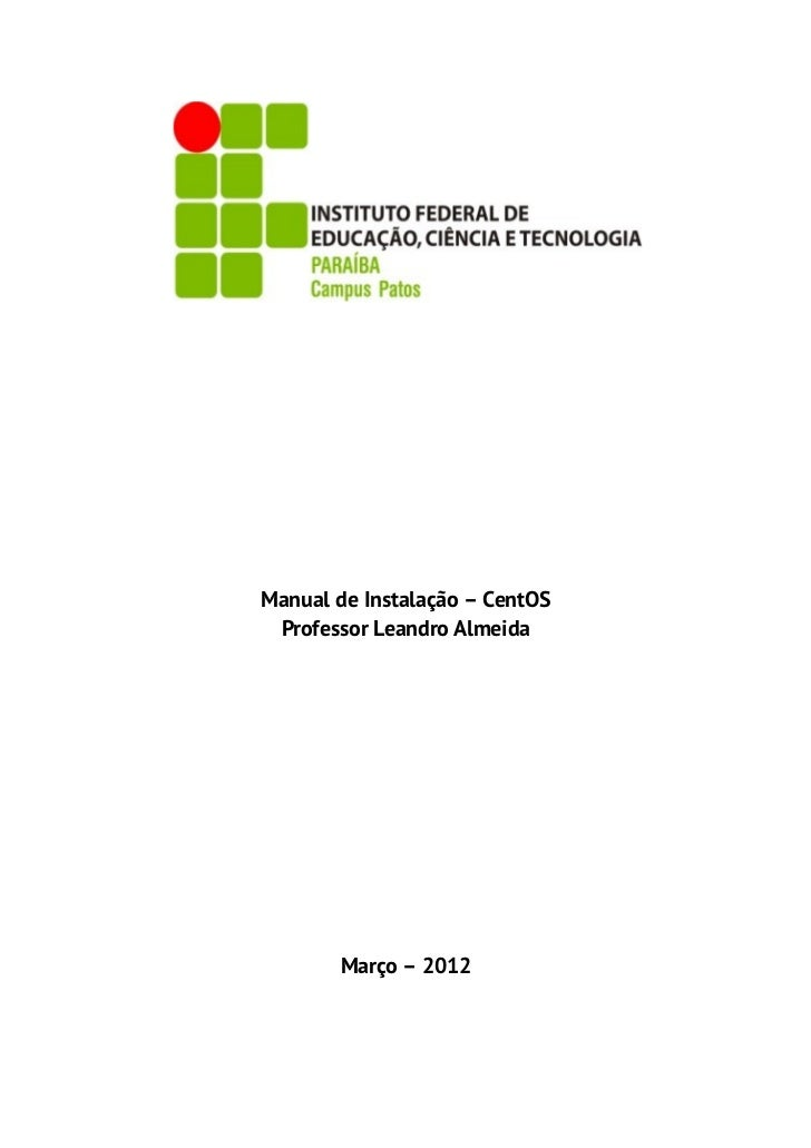 Manual de Instalação – CentOS Professor Leandro Almeida       Março – 2012