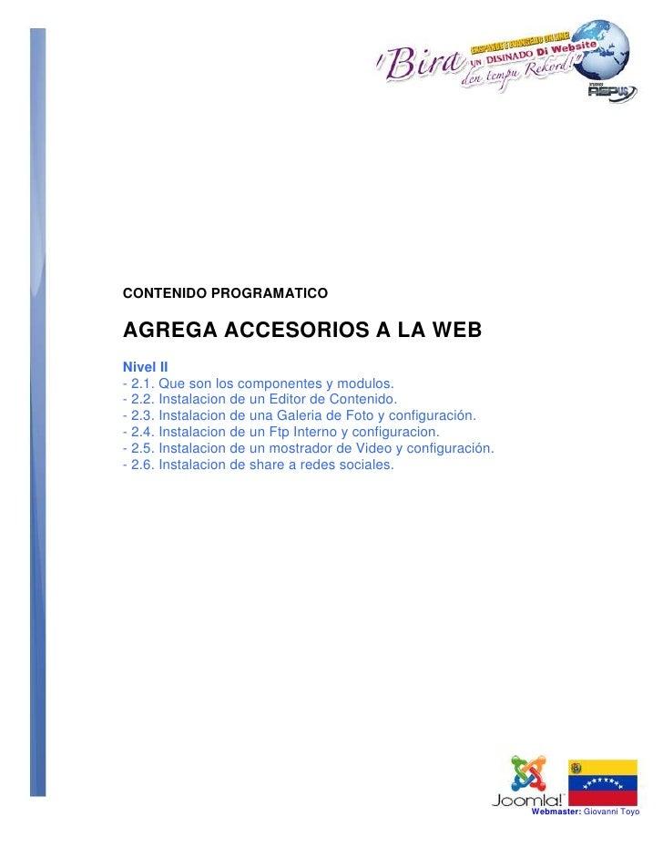 CONTENIDO PROGRAMATICOAGREGA ACCESORIOS A LA WEBNivel II- 2.1. Que son los componentes y modulos.- 2.2. Instalacion de un ...