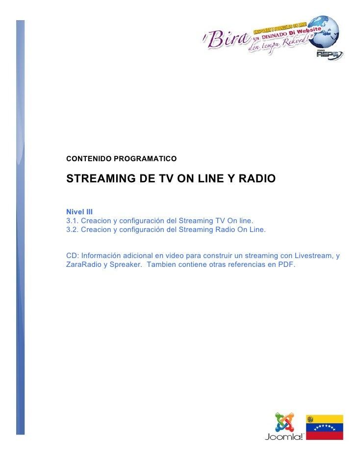 CONTENIDO PROGRAMATICOSTREAMING DE TV ON LINE Y RADIONivel III3.1. Creacion y configuración del Streaming TV On line.3.2. ...
