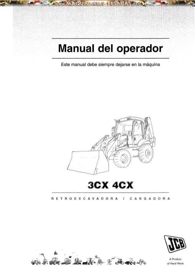 Manual del operador Este manual debe siempre dejarse en la máquina 3CX 4CX R E T R o E X e A v A D o R A J e A R G A D o R...
