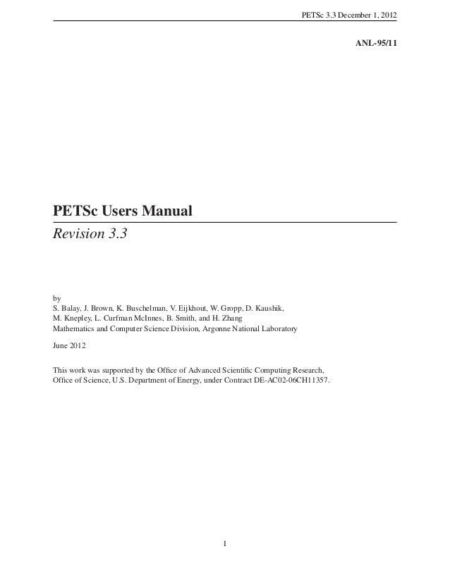 PETSc 3.3 December 1, 2012 ANL-95/11 PETSc Users Manual Revision 3.3 by S. Balay, J. Brown, K. Buschelman, V. Eijkhout, W....