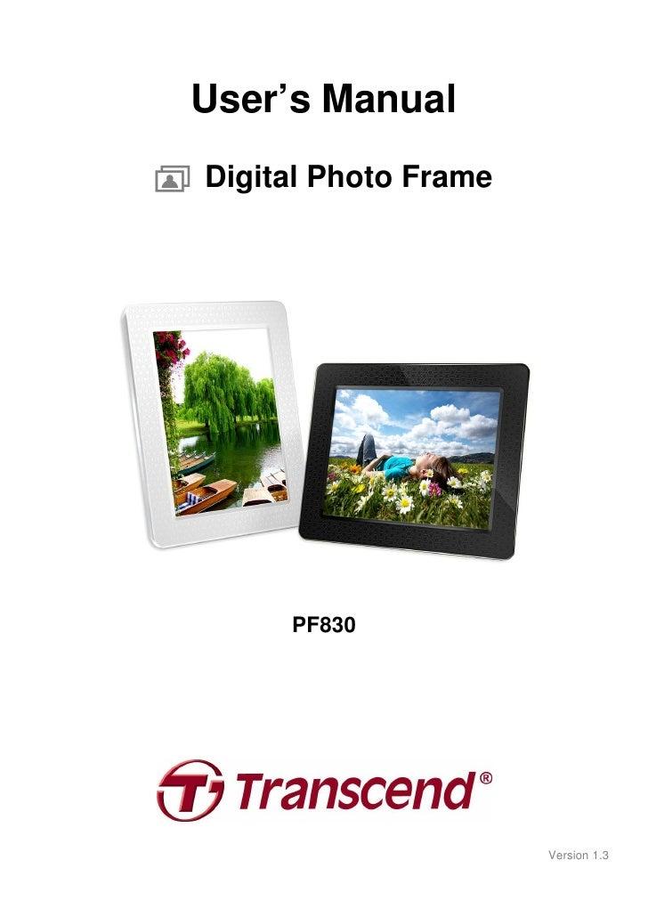 User's Manual Digital Photo Frame          PF830                           Version 1.3