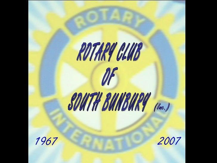 ROTARY CLUB  OF  SOUTH BUNBURY  1967 2007 (Inc.)