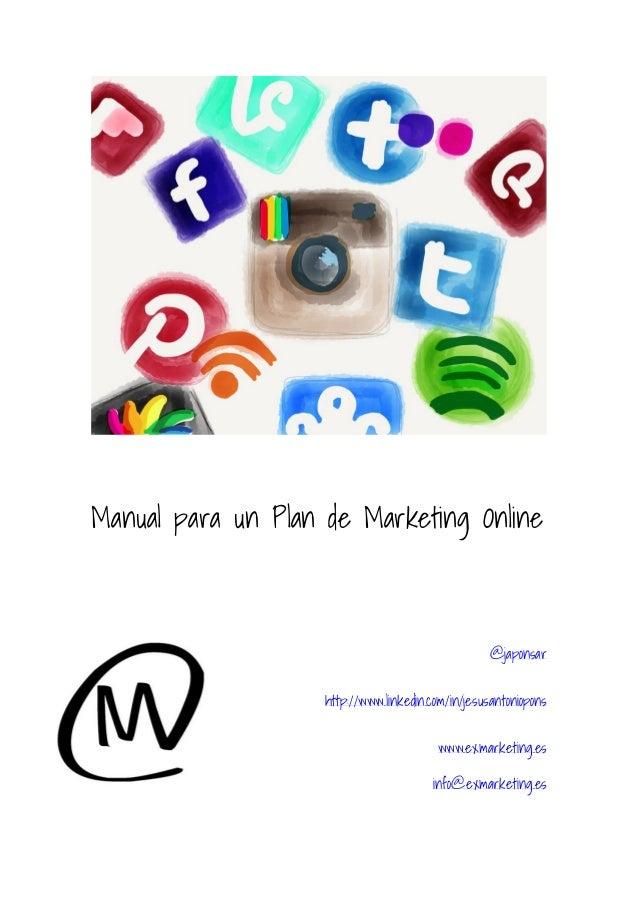 Manual para un Plan de Marketing Online  @japonsar http://www.linkedin.com/in/jesusantoniopons www.exmarketing.es info@exm...