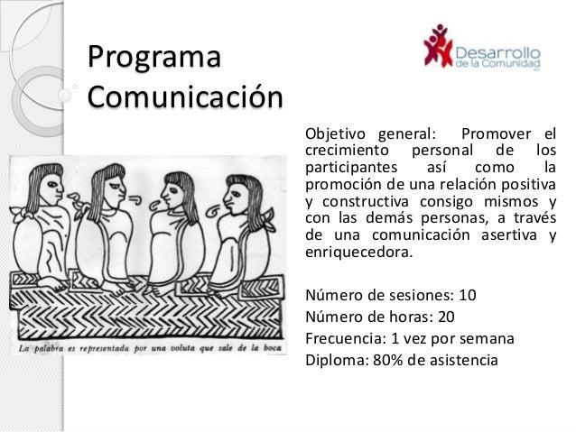 ProgramaComunicación               Objetivo general: Promover el               crecimiento personal de los               p...