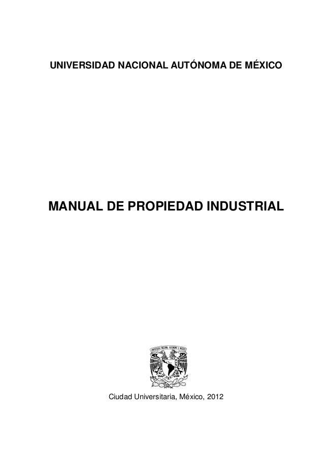 UNIVERSIDAD NACIONAL AUTÓNOMA DE MÉXICOMANUAL DE PROPIEDAD INDUSTRIAL         Ciudad Universitaria, México, 2012
