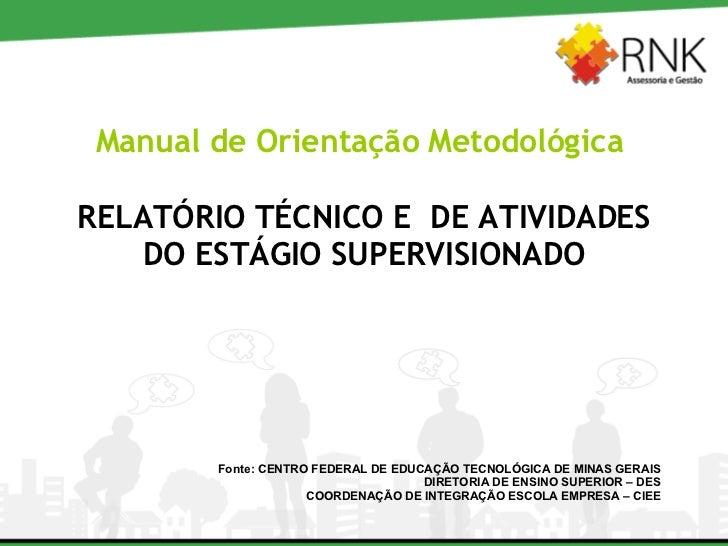 Manual de Orientação Metodológica  RELATÓRIO TÉCNICO E  DE ATIVIDADES DO ESTÁGIO SUPERVISIONADO Fonte: CENTRO FEDERAL DE E...