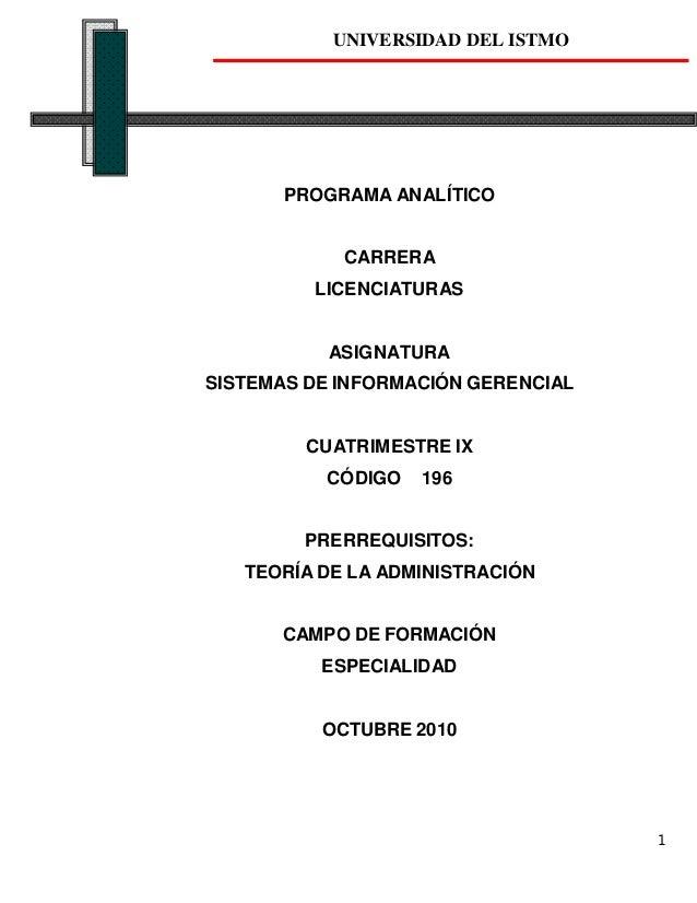 1 UNIVERSIDAD DEL ISTMO PROGRAMA ANALÍTICO CARRERA LICENCIATURAS ASIGNATURA SISTEMAS DE INFORMACIÓN GERENCIAL CUATRIMESTRE...