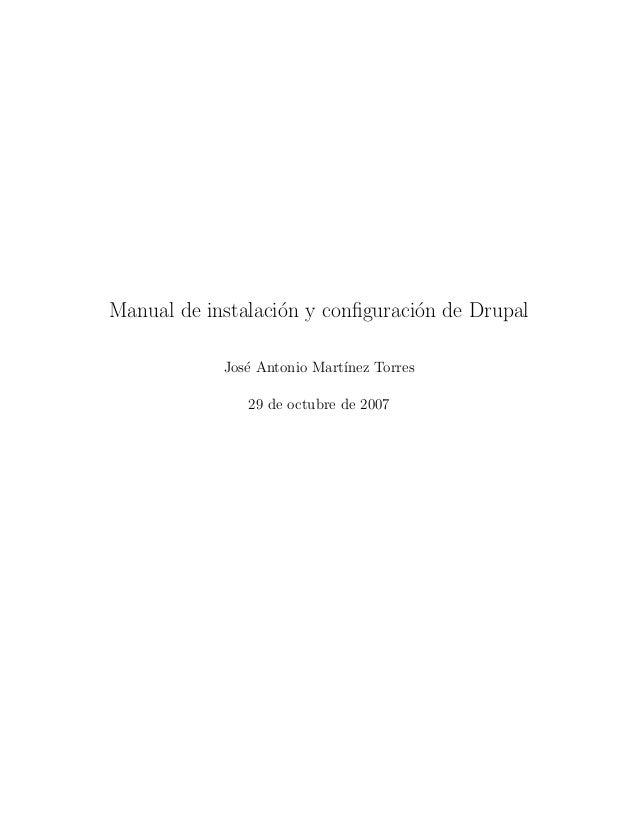 Manual de instalaci´on y configuraci´on de DrupalJos´e Antonio Mart´ınez Torres29 de octubre de 2007