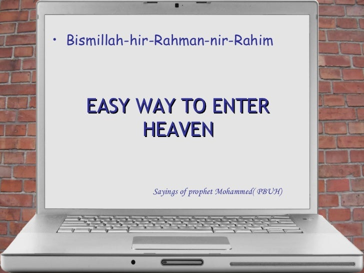 EASY WAY TO ENTER HEAVEN <ul><li>Bismillah-hir-Rahman-nir-Rahim  </li></ul>Sayings of prophet Mohammed( PBUH)
