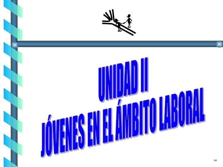 UNIDAD II JÓVENES EN EL ÁMBITO LABORAL 64