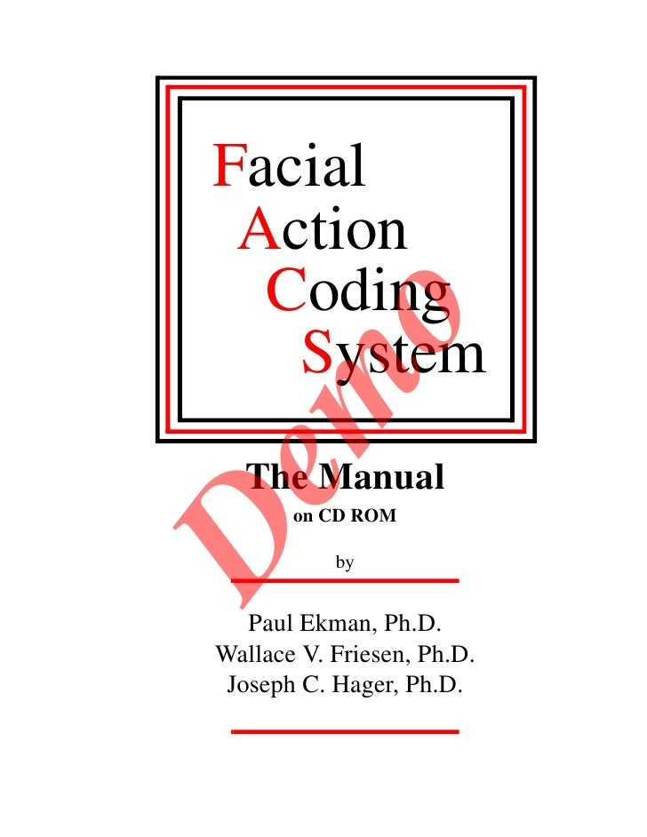 Facial  Action   Coding    mo    System De   The Manual        on CD ROM             by      Paul Ekman, Ph.D. Wallace V. ...