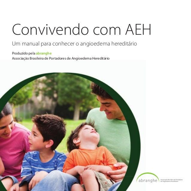 Convivendo com AEH Um manual para conhecer o angioedema hereditário Produzido pela abranghe Associação Brasileira de Porta...