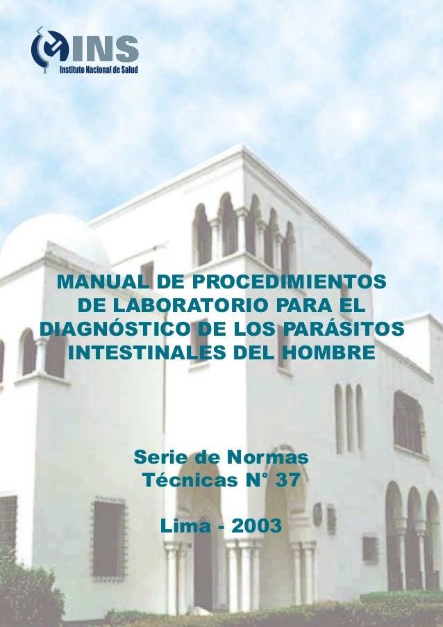 MANUAL DE PROCEDIMIENTOS DE LABORATORIO PARA EL DIAGNÓSTICO DE LOS PARÁSITOS INTESTINALES DEL HOMBRE Serie de Normas Técni...