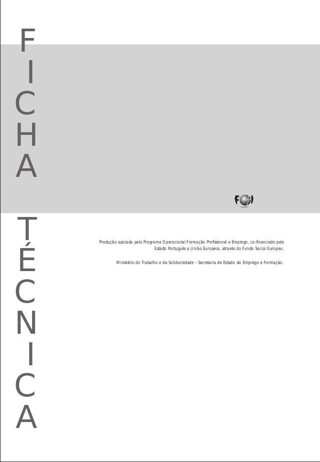 F I C H A T É C N I C A Produção apoiada pelo Programa Operacional Formação Profissional e Emprego, co-financiado pelo Est...
