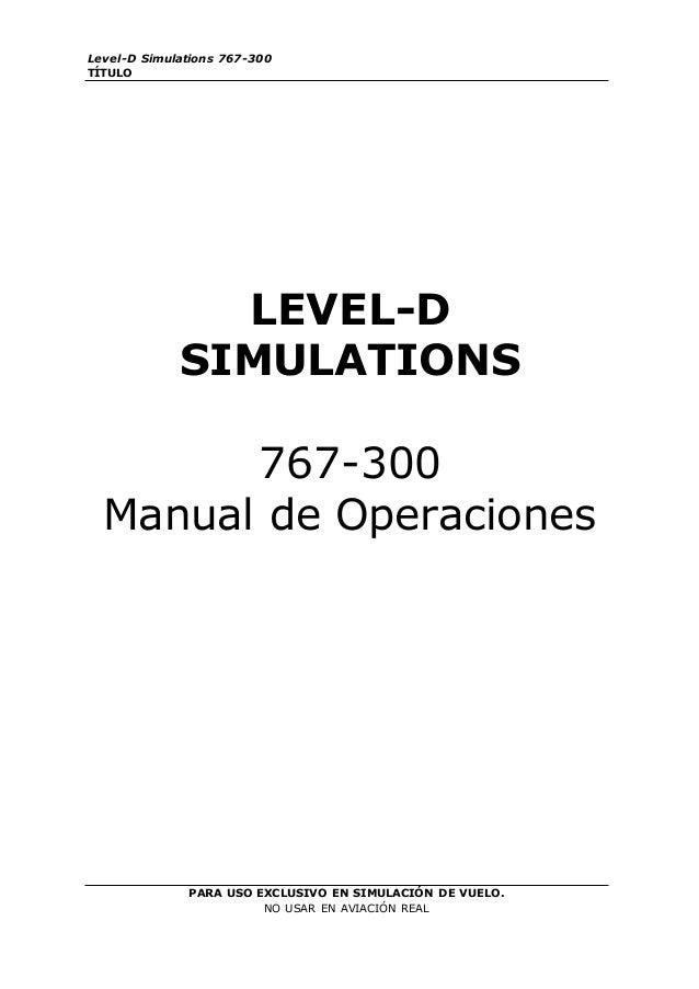Level-D Simulations 767-300 TÍTULO PARA USO EXCLUSIVO EN SIMULACIÓN DE VUELO. NO USAR EN AVIACIÓN REAL LEVEL-D SIMULATIONS...