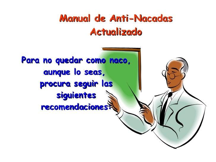 Para no quedar como naco,  aunque lo seas,  procura seguir las siguientes recomendaciones:  Manual de Anti-Nacadas Actuali...