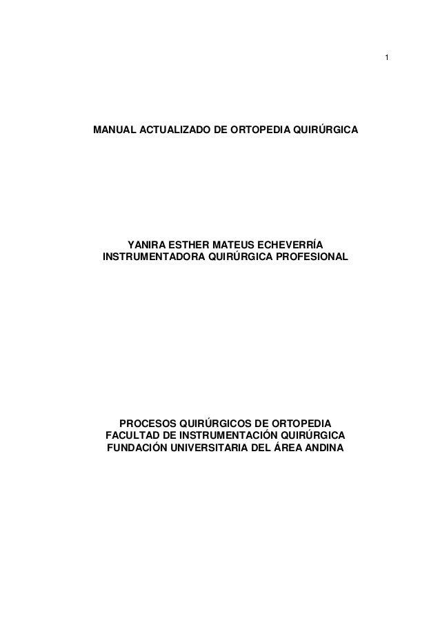 1 MANUAL ACTUALIZADO DE ORTOPEDIA QUIRÚRGICA YANIRA ESTHER MATEUS ECHEVERRÍA INSTRUMENTADORA QUIRÚRGICA PROFESIONAL PROCES...