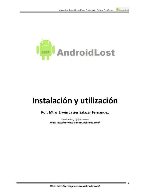Manual de AndroidLost Mtro. Erwin Javier Salazar FernándezInstalación y utilización  Por: Mtro Erwin Javier Salazar Fernán...