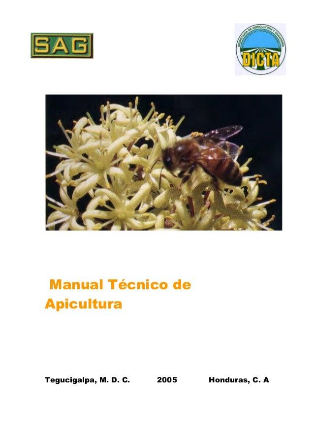 Manual Técnico de Apicultura Tegucigalpa, M. D. C. 2005 Honduras, C. A