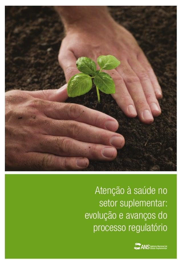 Atençãoàsaúdenosetorsuplementar:evoluçãoeavançosdoprocessoregulatório Atenção à saúde no setor suplementar: evolução e ava...