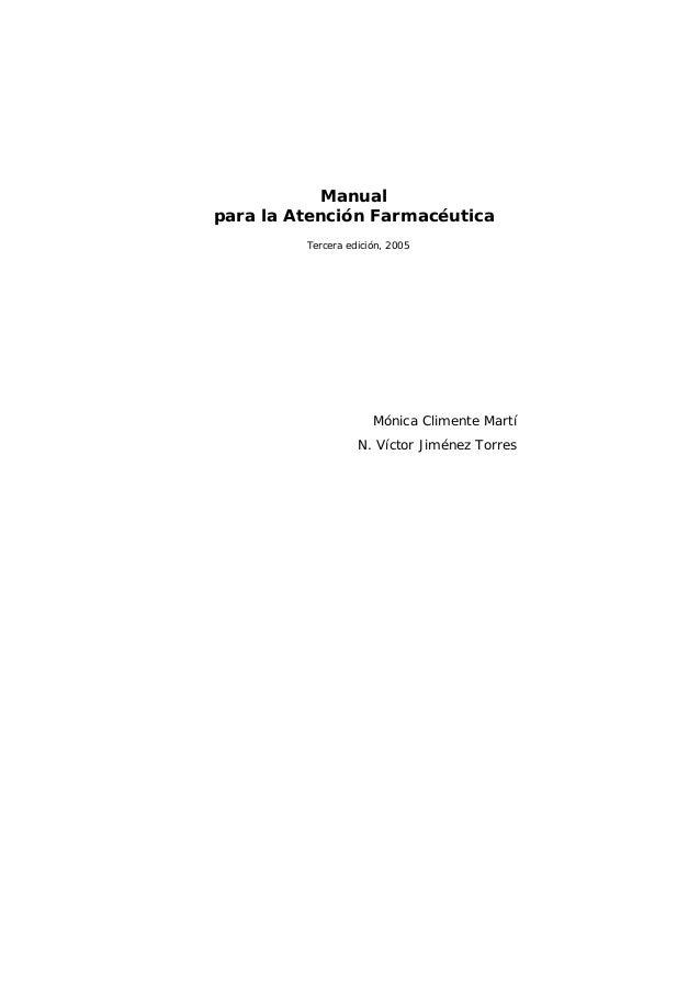 Manual para la Atención Farmacéutica Tercera edición, 2005 Mónica Climente Martí N. Víctor Jiménez Torres