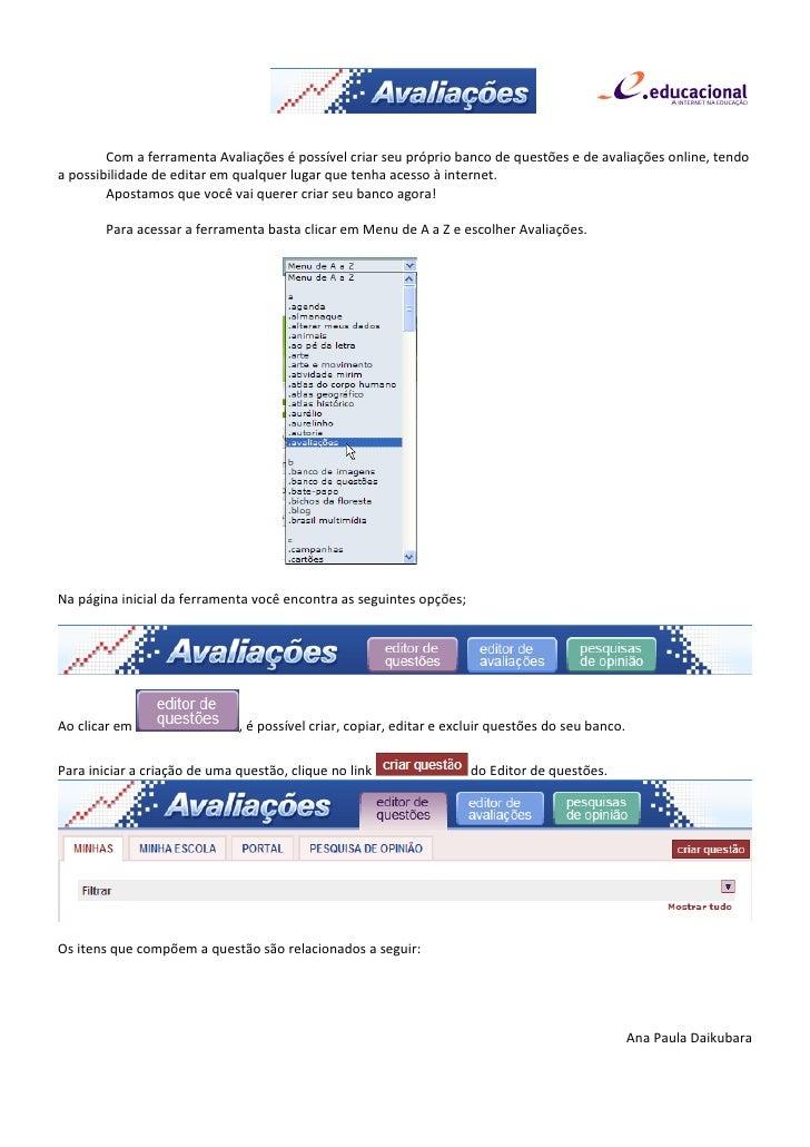 Com a ferramenta Avaliações é possível criar seu próprio banco de questões e de avaliações online, tendoa possibilidade de...