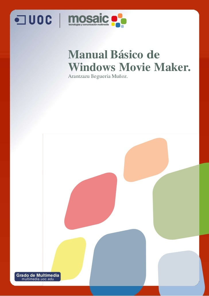 Manual Básico de                       Windows Movie Maker.                       Arantzazu Begueria Muñoz.Grado de Mul ti...