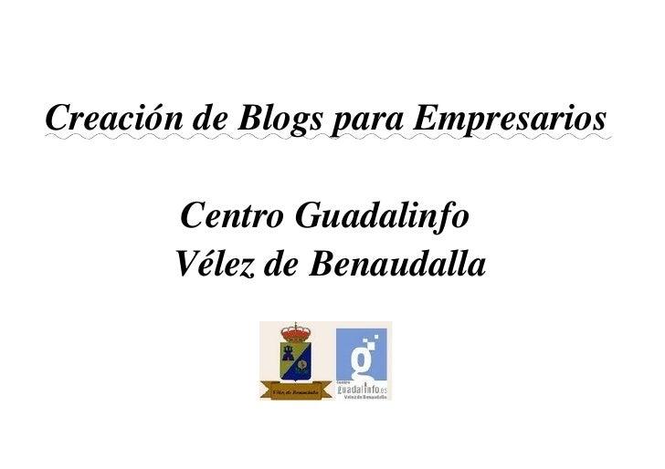 CreacióndeBlogsparaEmpresarios         CentroGuadalinfo        VélezdeBenaudalla