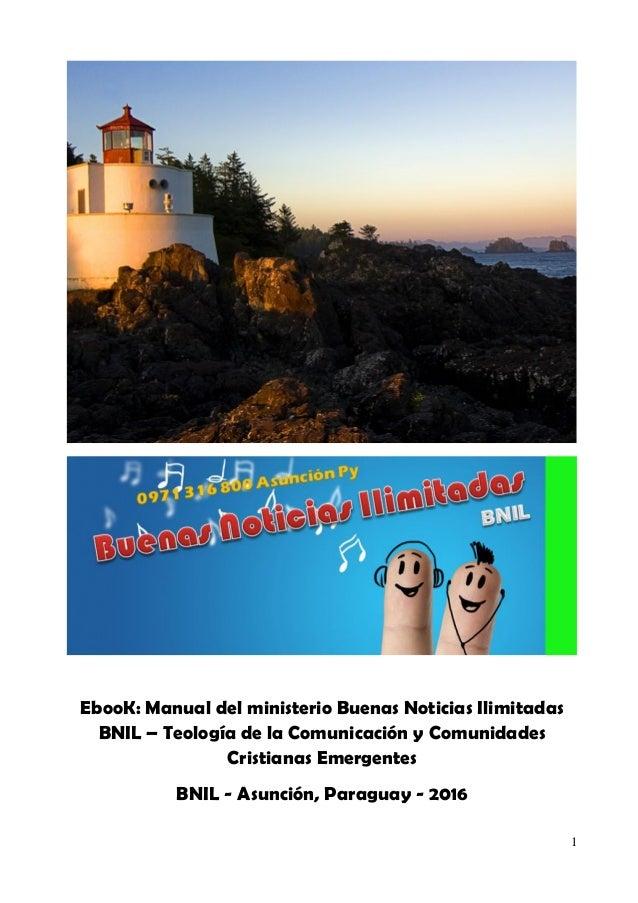 1 EbooK: Manual del ministerio Buenas Noticias Ilimitadas BNIL – Teología de la Comunicación y Comunidades Cristianas Emer...