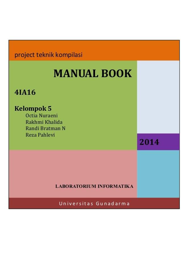 project teknik kompilasi  MANUAL BOOK 4IA16 Kelompok 5 Octia Nuraeni Rakhmi Khalida Randi Bratman N Reza Pahlevi  LABORATO...