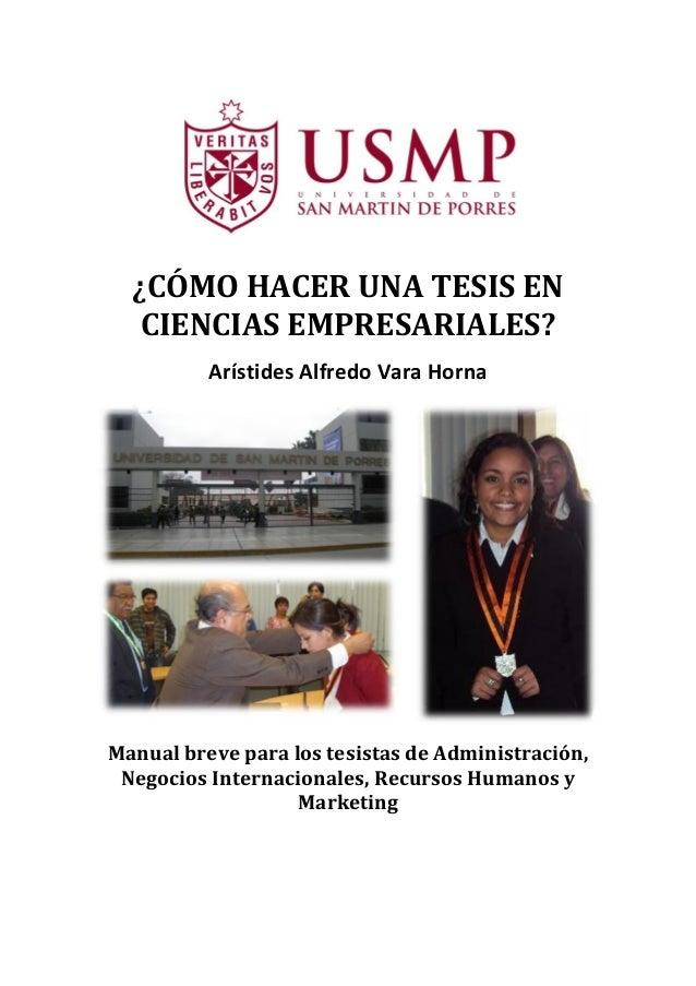 ¿CÓMO HACER UNA TESIS EN CIENCIAS EMPRESARIALES? Arístides Alfredo Vara Horna Manual breve para los tesistas de Administra...