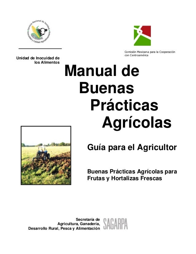 Comisión Mexicana para la Cooperación con Centroamérica Unidad de Inocuidad de los Alimentos Manual de Buenas Prácticas Ag...