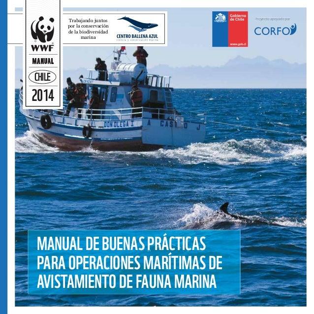 2014 MANUAL CHILE MANUALDEBUENASPRÁCTICAS PARAOPERACIONESMARÍTIMASDE AVISTAMIENTODEFAUNAMARINA Trabajando juntos por la co...