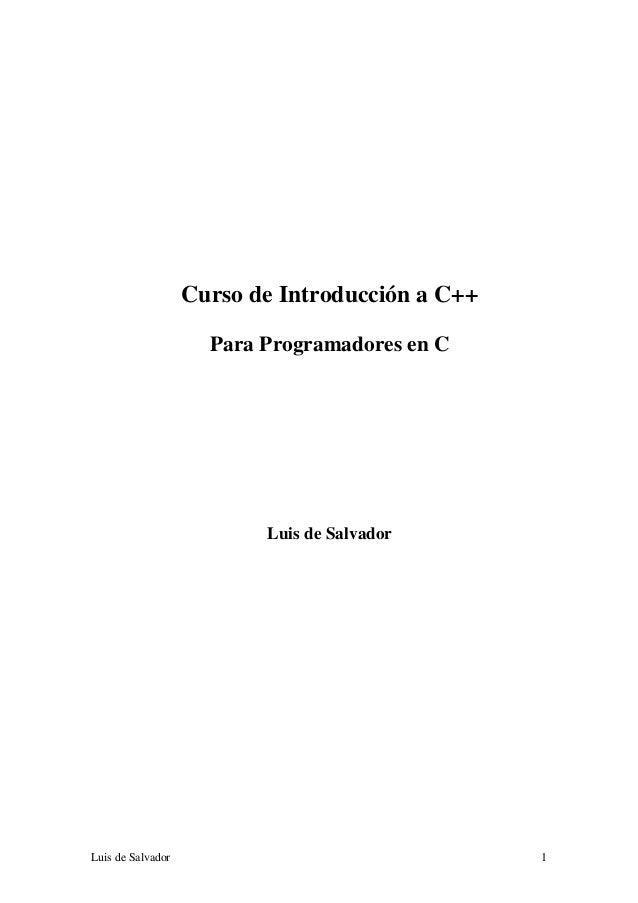 Curso de Introducción a C++                     Para Programadores en C                          Luis de SalvadorLuis de S...