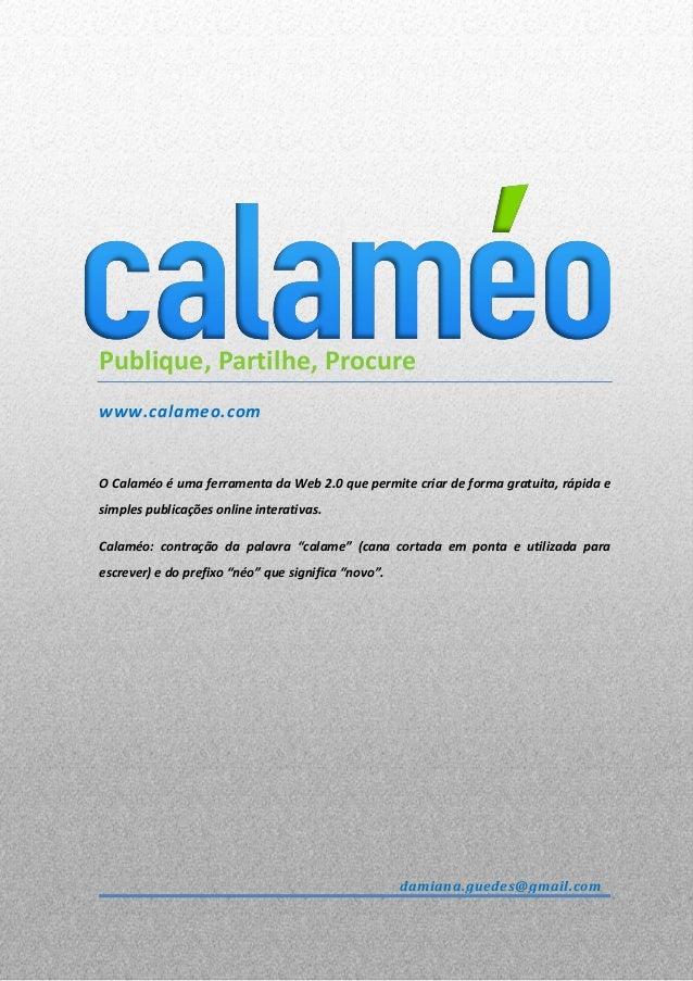 Publique, Partilhe, Procure www.calameo.com O Calaméo é uma ferramenta da Web 2.0 que permite criar de forma gratuita, ráp...