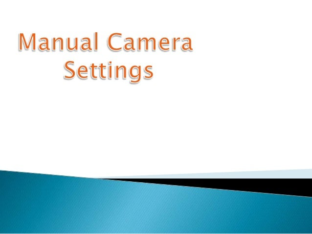 Manualcamerasettings 131210045048-phpapp02