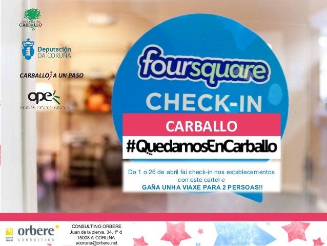 CONSULTING ORBERE Juan de la cierva, 34, 1º d 15008 A CORUÑA acoruna@orbere.net CARBALLO Do 1 o 26 de abril fai check-in n...