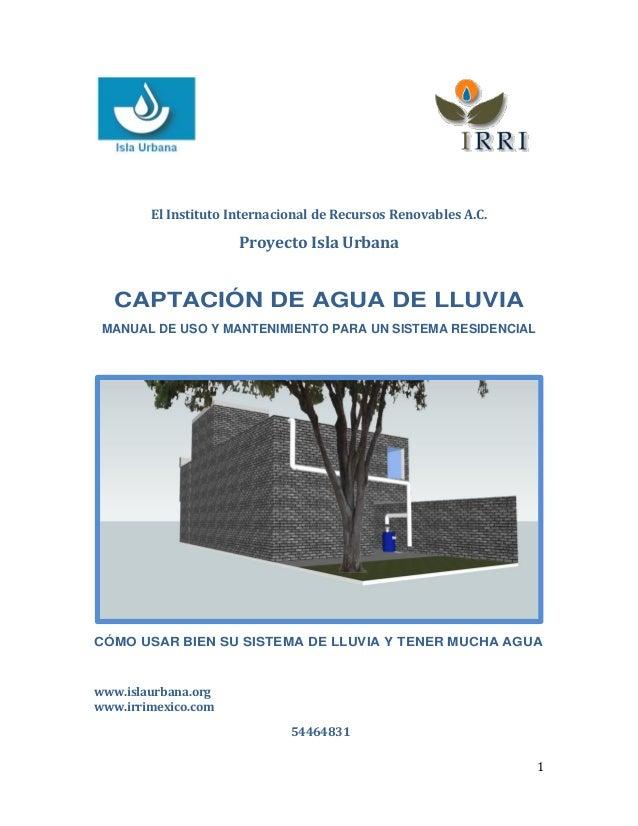 El Instituto Internacional de Recursos Renovables A.C.                      Proyecto Isla Urbana   CAPTACIÓN DE AGUA DE LL...