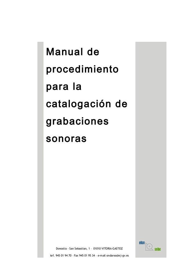 Manual de procedimiento para la catalogación de grabaciones sonoras Donostia - San Sebastian, 1 – 01010 VITORIA-GASTEIZ te...