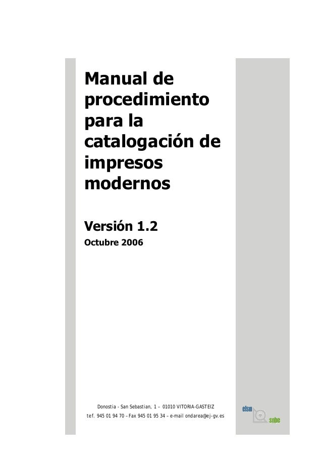 Manual de procedimiento para la catalogación de impresos modernos Versión 1.2 Octubre 2006 Donostia - San Sebastian, 1 – 0...