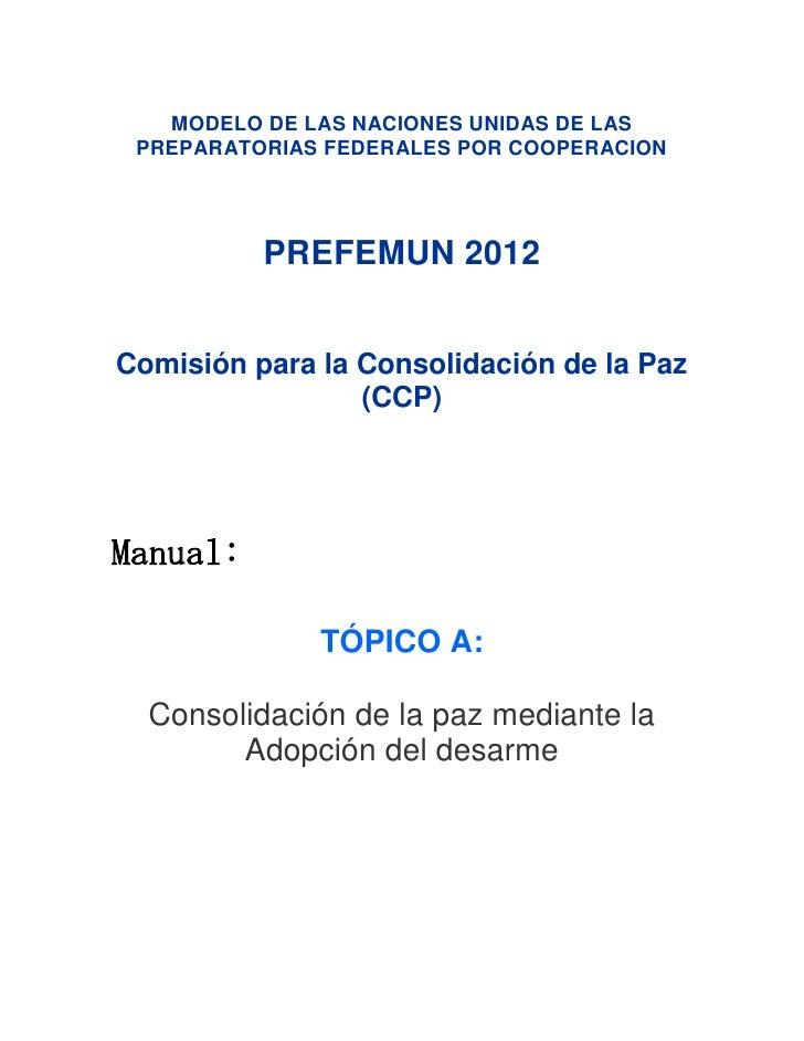 MODELO DE LAS NACIONES UNIDAS DE LAS PREPARATORIAS FEDERALES POR COOPERACION          PREFEMUN 2012Comisión para la Consol...
