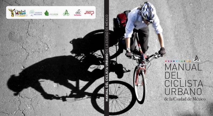 Movilidad y Espacio Público                              MANUAL DEL CICLISTA URBANO DE LA CIUDAD DE MÉXICO                ...
