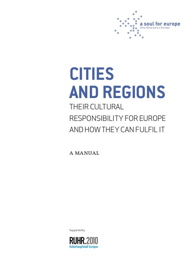 Citiesand regionsTheir culturalresponsibility for Europeand howtheycan fulfil ita manualSupported by